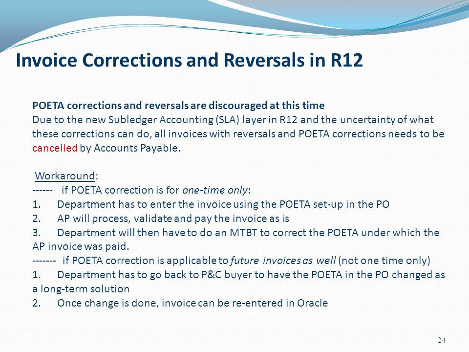 Invoice Corrections and Reversals in R12 24 POETA corrections and reversals are discouraged at this time Due to the new Subledger Accounting (SLA) lay