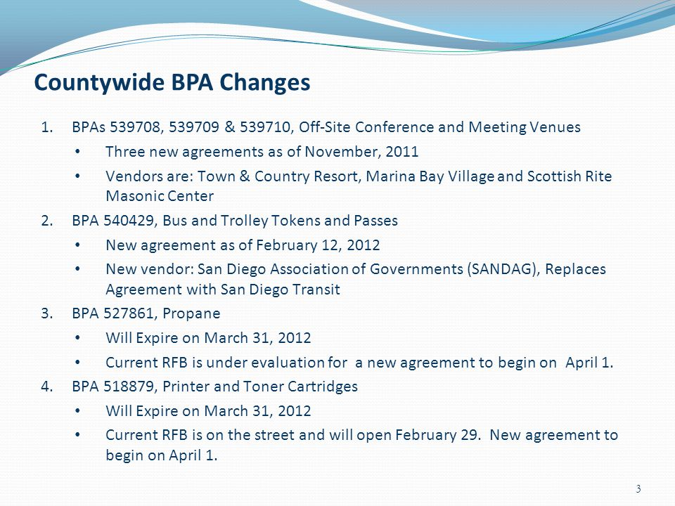 Countywide BPA Changes 3 1.BPAs 539708, 539709 & 539710, Off-Site Conference and Meeting Venues Three new agreements as of November, 2011 Vendors are:
