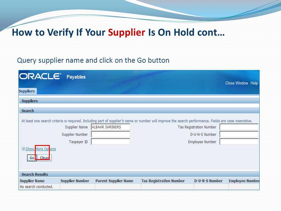 Query supplier name and click on the Go button How to Verify If Your Supplier Is On Hold cont…