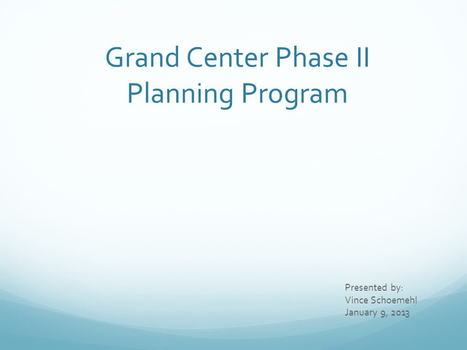 Grand Center Phase II Planning Program Presented by: Vince Schoemehl January 9, 2013