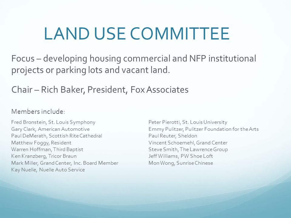 LAND USE COMMITTEE Focus – developing housing commercial and NFP institutional projects or parking lots and vacant land.