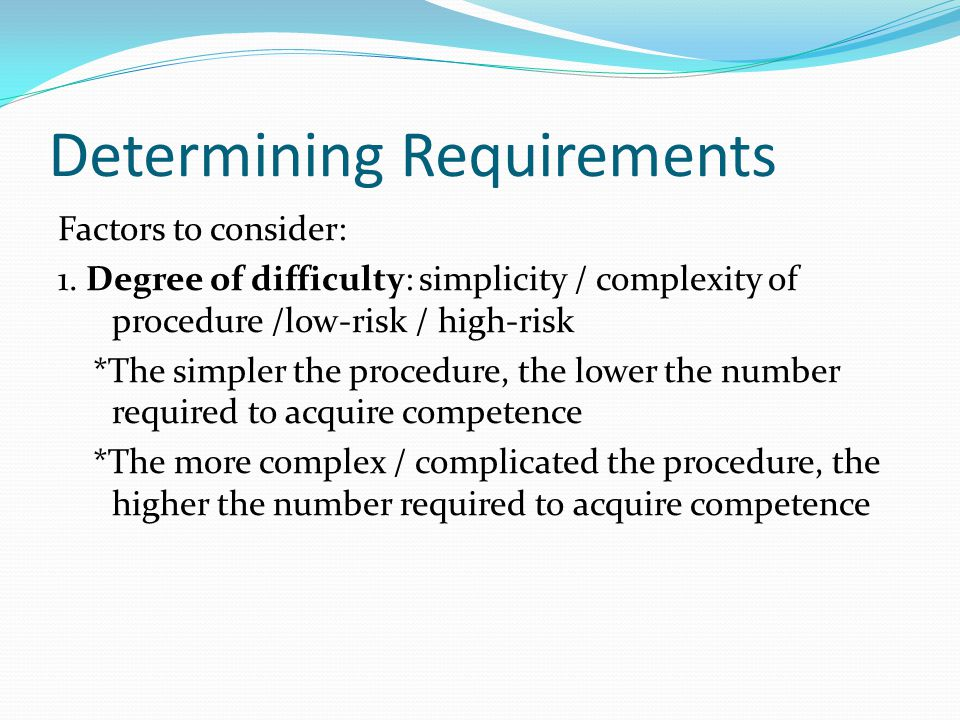Determining Requirements Factors to consider: 1.
