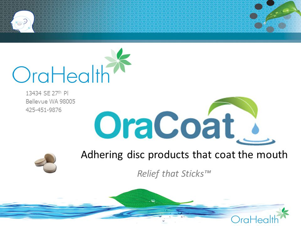 Relief that Sticks™ ORAHEA LTH 13434 SE 27 th Pl Bellevue WA 98005 425-451-9876 Adhering disc products that coat the mouth