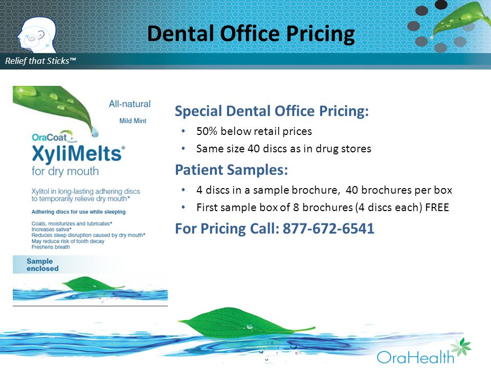 Relief that Sticks™ Special Dental Office Pricing: 50% below retail prices Same size 40 discs as in drug stores Patient Samples: 4 discs in a sample brochure, 40 brochures per box First sample box of 8 brochures (4 discs each) FREE For Pricing Call: 877-672-6541 Dental Office Pricing