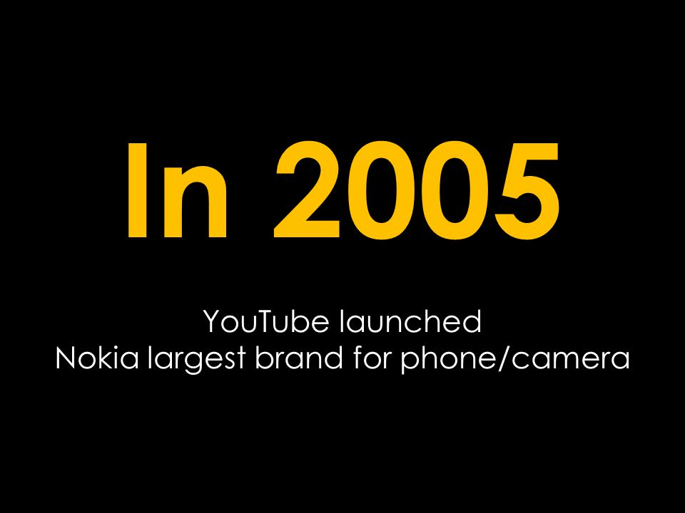 In 2005 YouTube launched Nokia largest brand for phone/camera