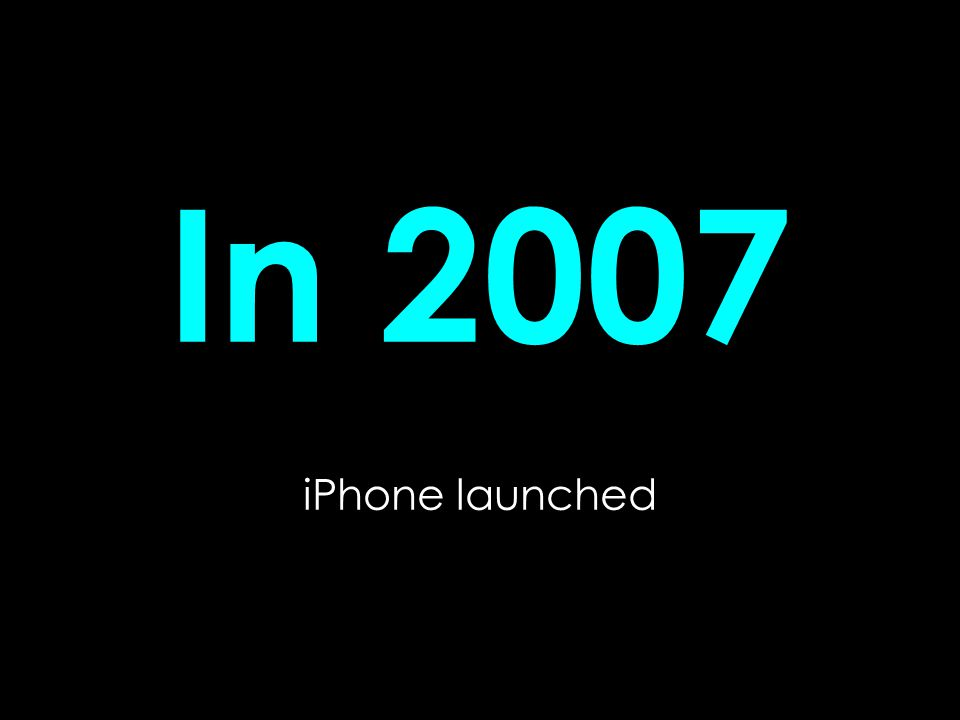 In 2007 iPhone launched