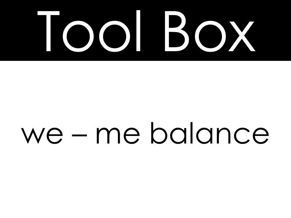 Tool Box we – me balance