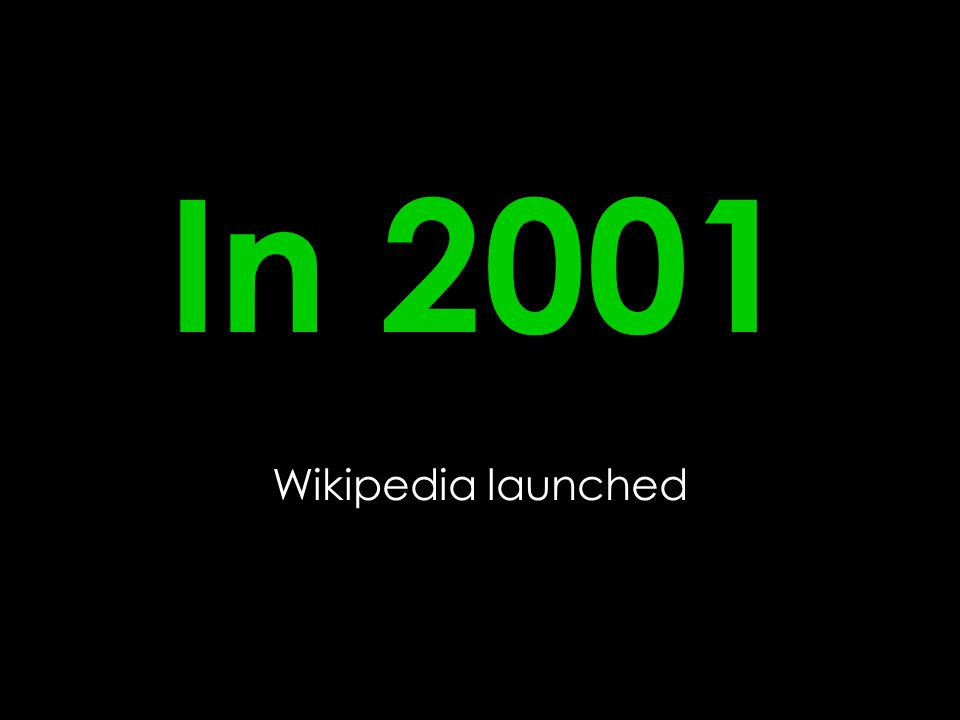 In 2001 Wikipedia launched