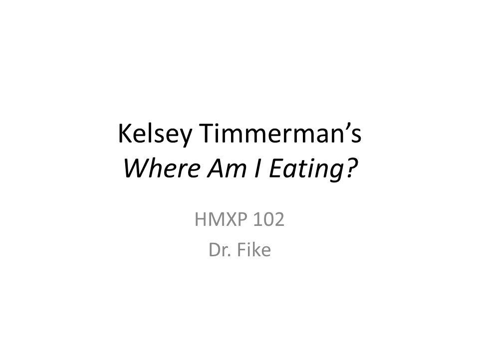 Kelsey Timmerman's Where Am I Eating? HMXP 102 Dr. Fike