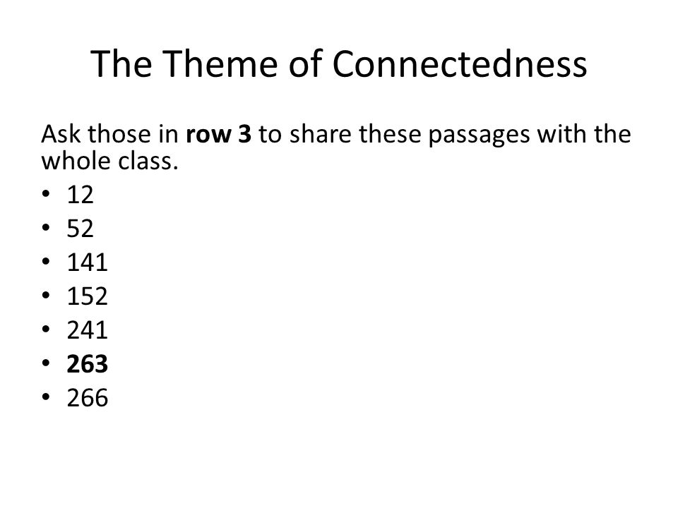 The Theme of Connectedness Ask those in row 3 to share these passages with the whole class.