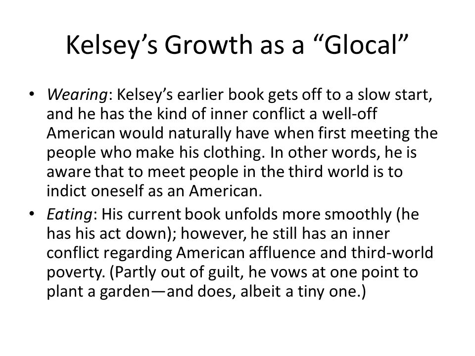 Kelsey's Growth as a Glocal Wearing: Kelsey's earlier book gets off to a slow start, and he has the kind of inner conflict a well-off American would naturally have when first meeting the people who make his clothing.