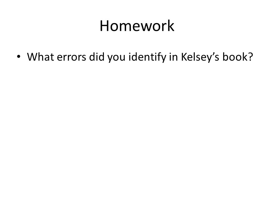 Homework What errors did you identify in Kelsey's book