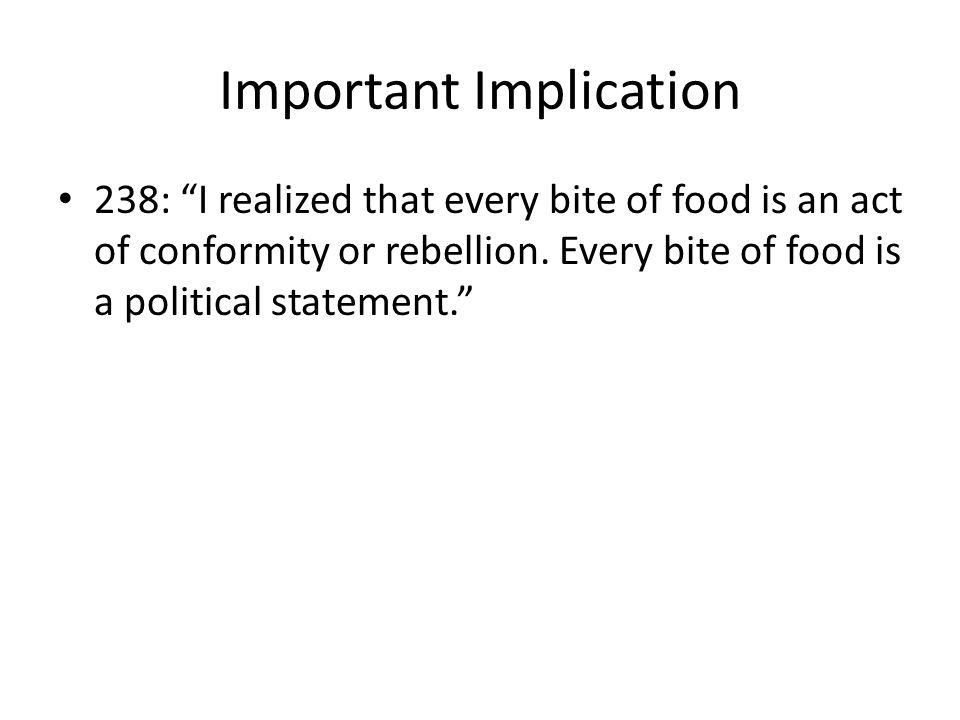 Important Implication 238: I realized that every bite of food is an act of conformity or rebellion.