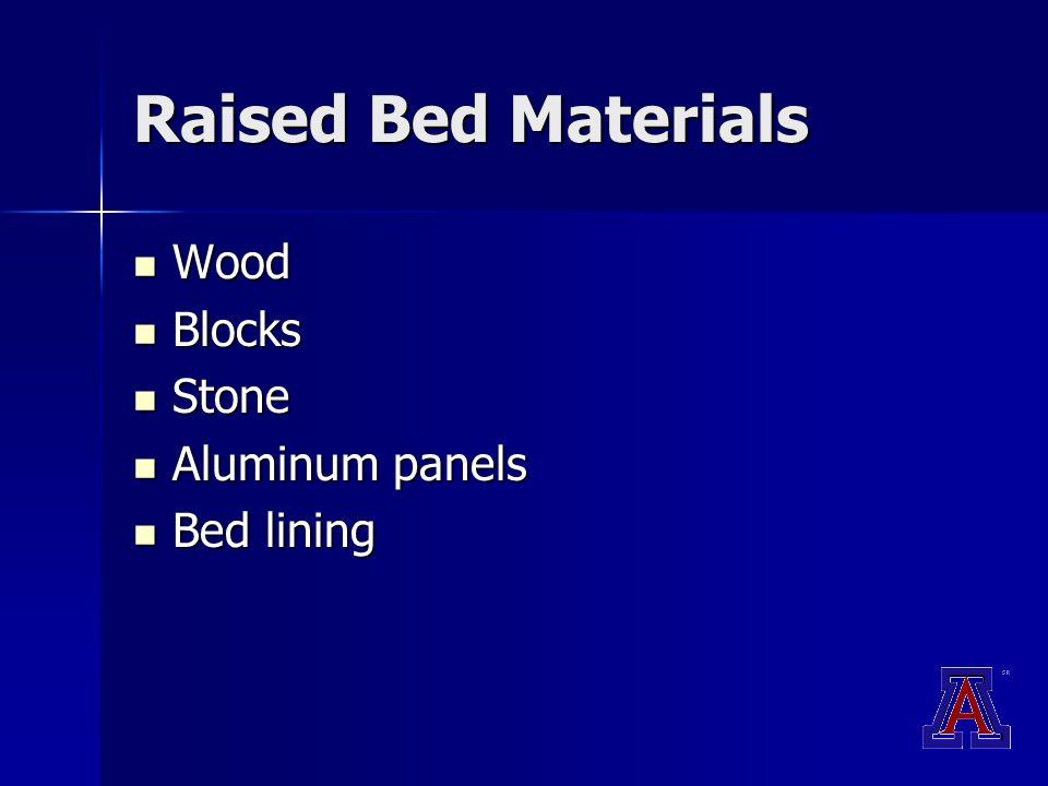 Raised Bed Materials Wood Wood Blocks Blocks Stone Stone Aluminum panels Aluminum panels Bed lining Bed lining