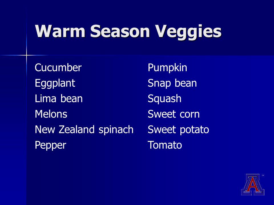 Warm Season Veggies CucumberPumpkin EggplantSnap bean Lima beanSquash MelonsSweet corn New Zealand spinachSweet potato PepperTomato