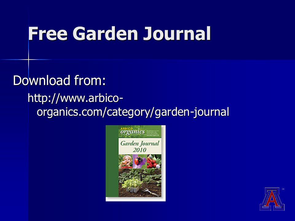 Free Garden Journal Download from: http://www.arbico- organics.com/category/garden-journal