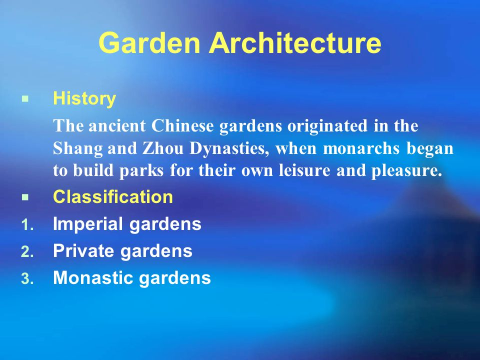 Garden Architecture  History The ancient Chinese gardens originated in the Shang and Zhou Dynasties, when monarchs began to build parks for their own