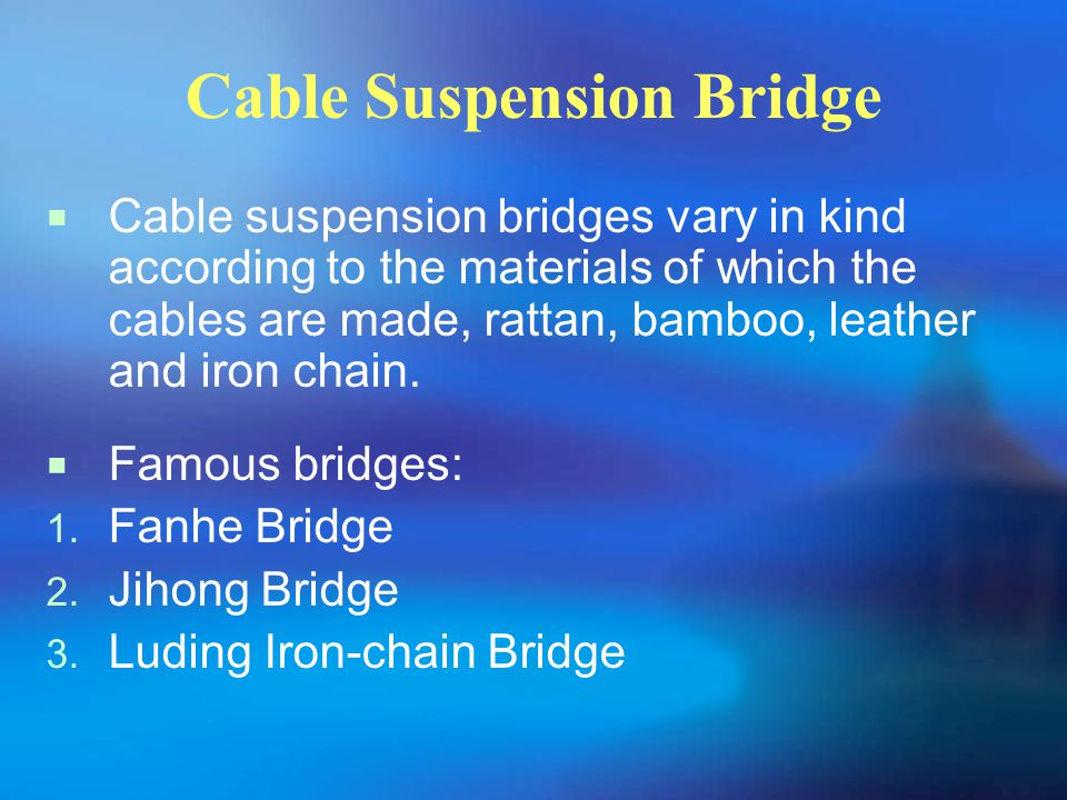 Cable Suspension Bridge  Cable suspension bridges vary in kind according to the materials of which the cables are made, rattan, bamboo, leather and i
