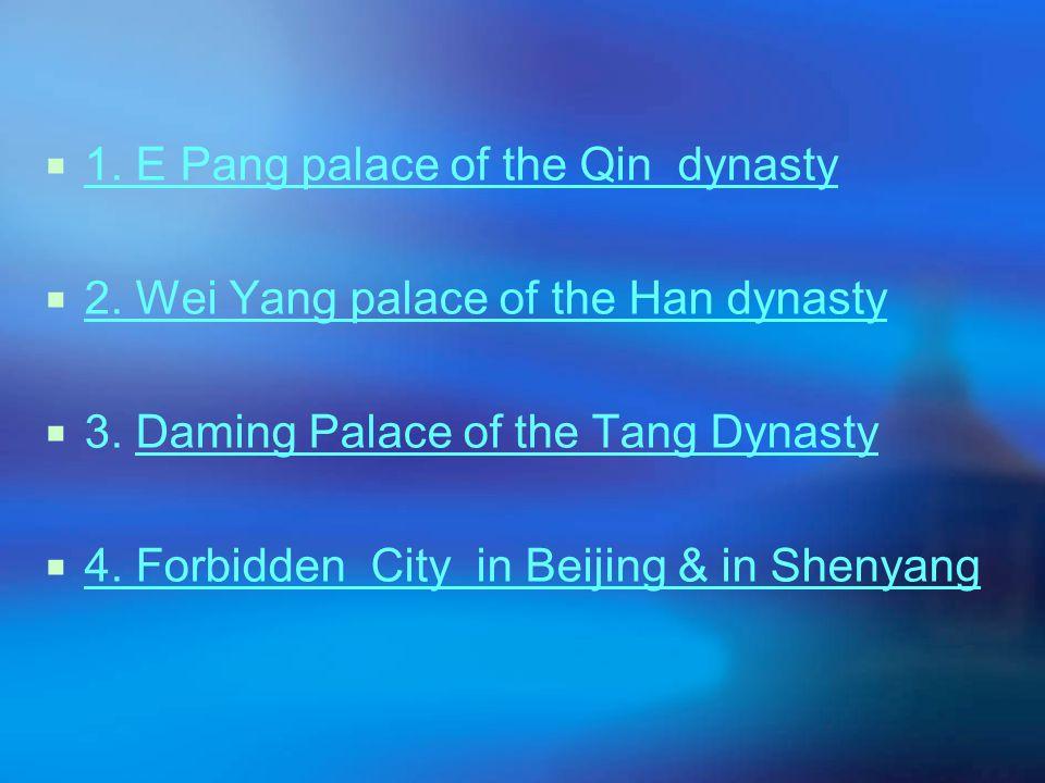  1. E Pang palace of the Qin dynasty 1. E Pang palace of the Qin dynasty  2. Wei Yang palace of the Han dynasty 2. Wei Yang palace of the Han dynast