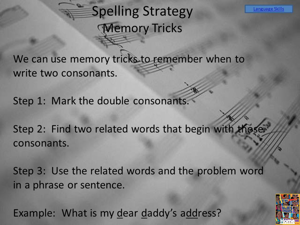Spelling Strategy Memory Tricks We can use memory tricks to remember when to write two consonants. Step 1: Mark the double consonants. Step 2: Find tw