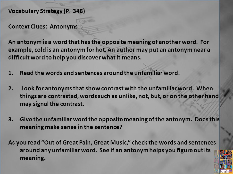 Vocabulary Strategy (P. 348) Context Clues: Antonyms An antonym is a word that has the opposite meaning of another word. For example, cold is an anton