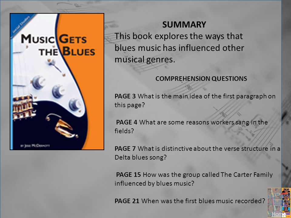 SUMMARY This book explores the ways that blues music has influenced other musical genres. COMPREHENSION QUESTIONS PAGE 3 What is the main idea of the