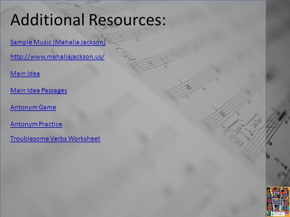 Additional Resources: Sample Music (Mahalia Jackson) http://www.mahaliajackson.us/ Main Idea Main Idea Passages Antonym Game Antonym Practice Troubles