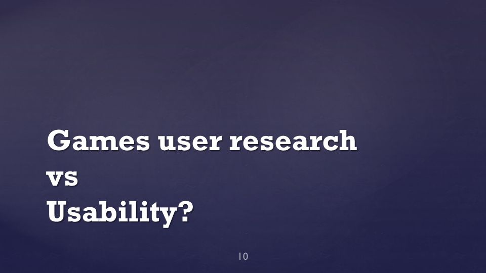 Games user research vs Usability? 10