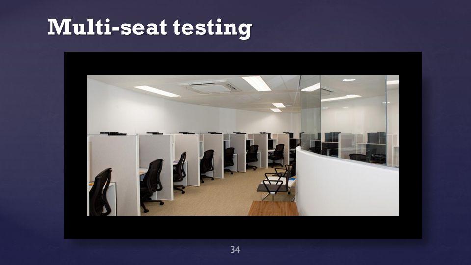 Multi-seat testing 34
