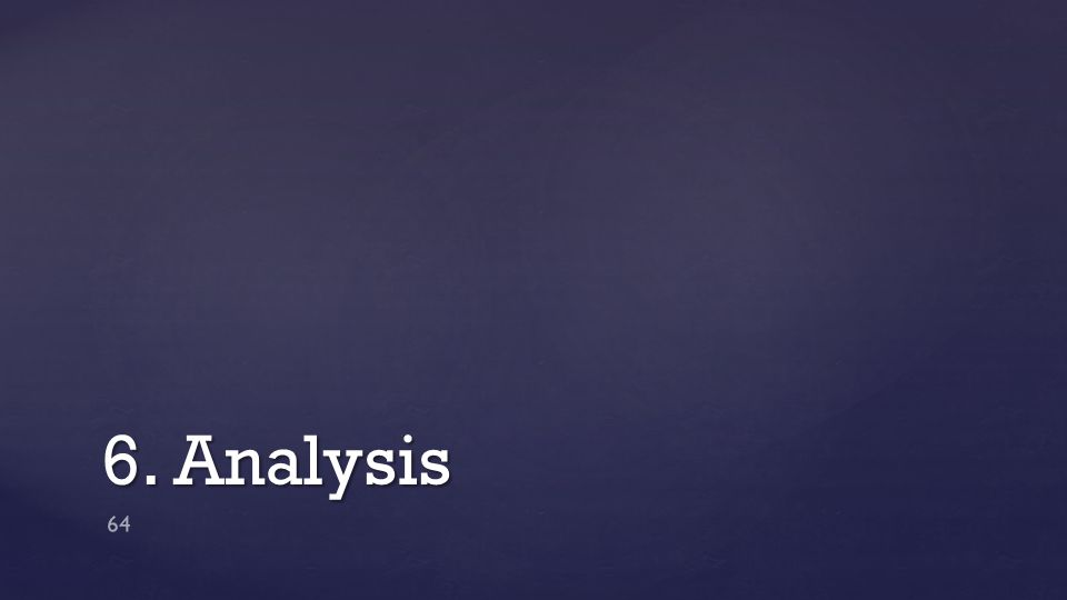 6. Analysis 64