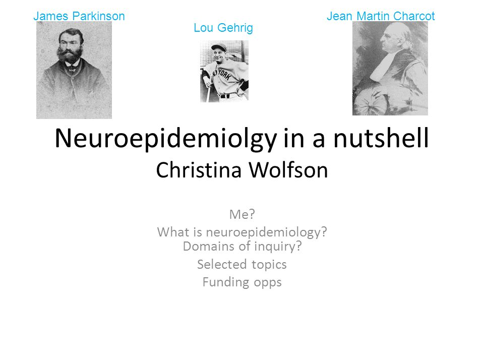 Neuroepidemiolgy in a nutshell Christina Wolfson Me.