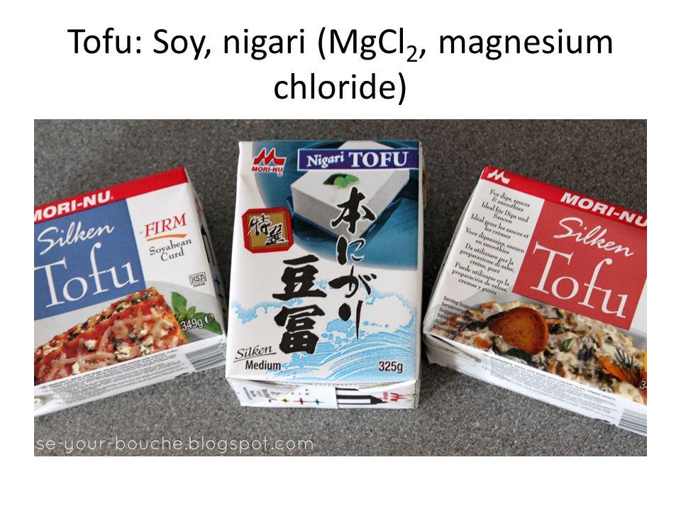 Tofu: Soy, nigari (MgCl 2, magnesium chloride)