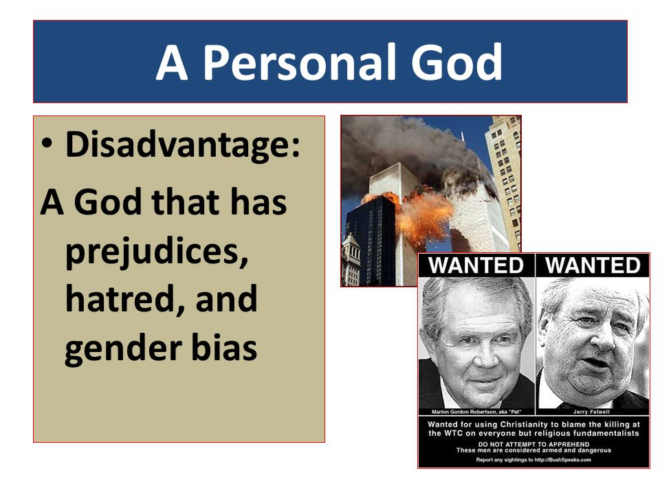 A Personal God Disadvantage: A God that has prejudices, hatred, and gender bias