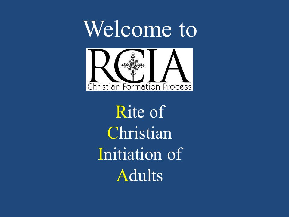 Welcome to Rite of Christian Initiation of Adults
