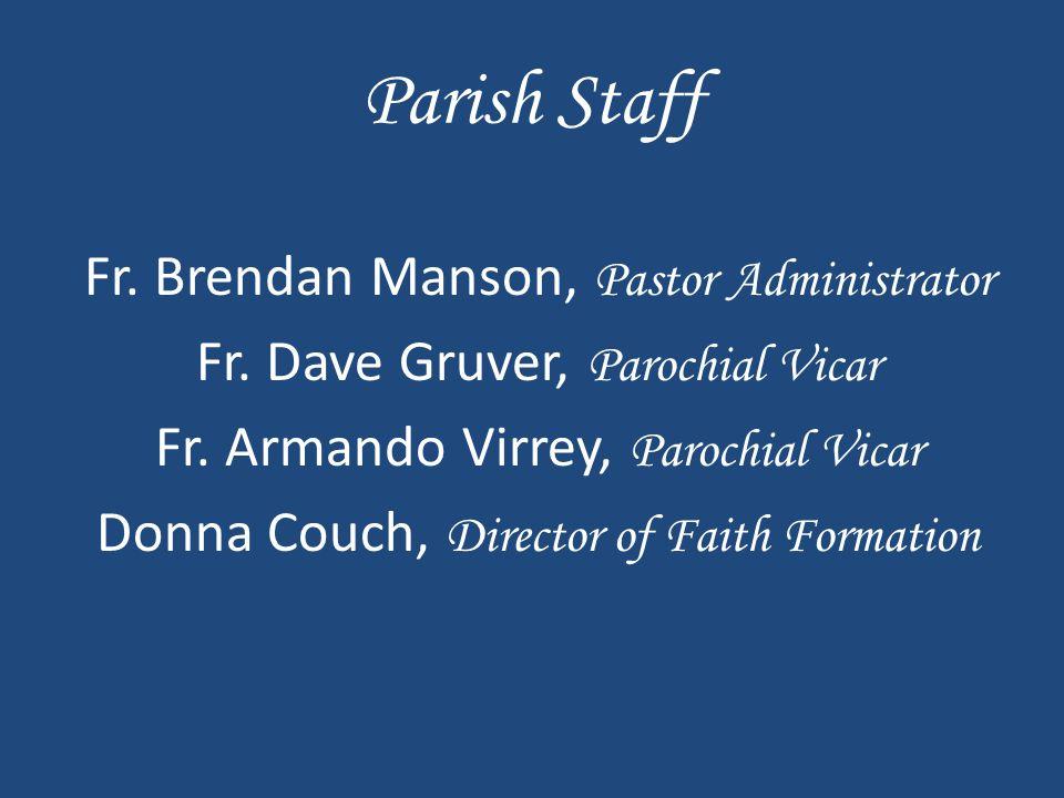 Parish Staff Fr. Brendan Manson, Pastor Administrator Fr.