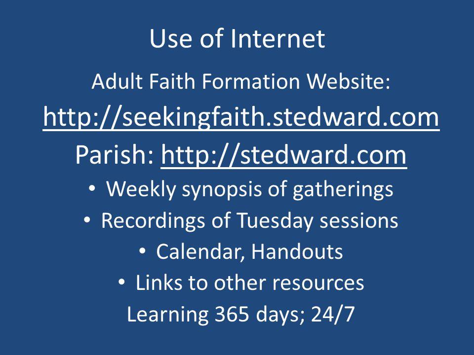 Use of Internet Adult Faith Formation Website: http://seekingfaith.stedward.com Parish: http://stedward.com Weekly synopsis of gatherings Recordings o
