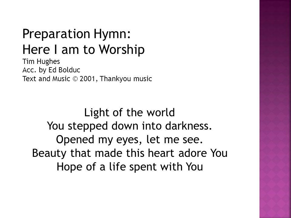Preparation Hymn: Here I am to Worship Tim Hughes Acc.