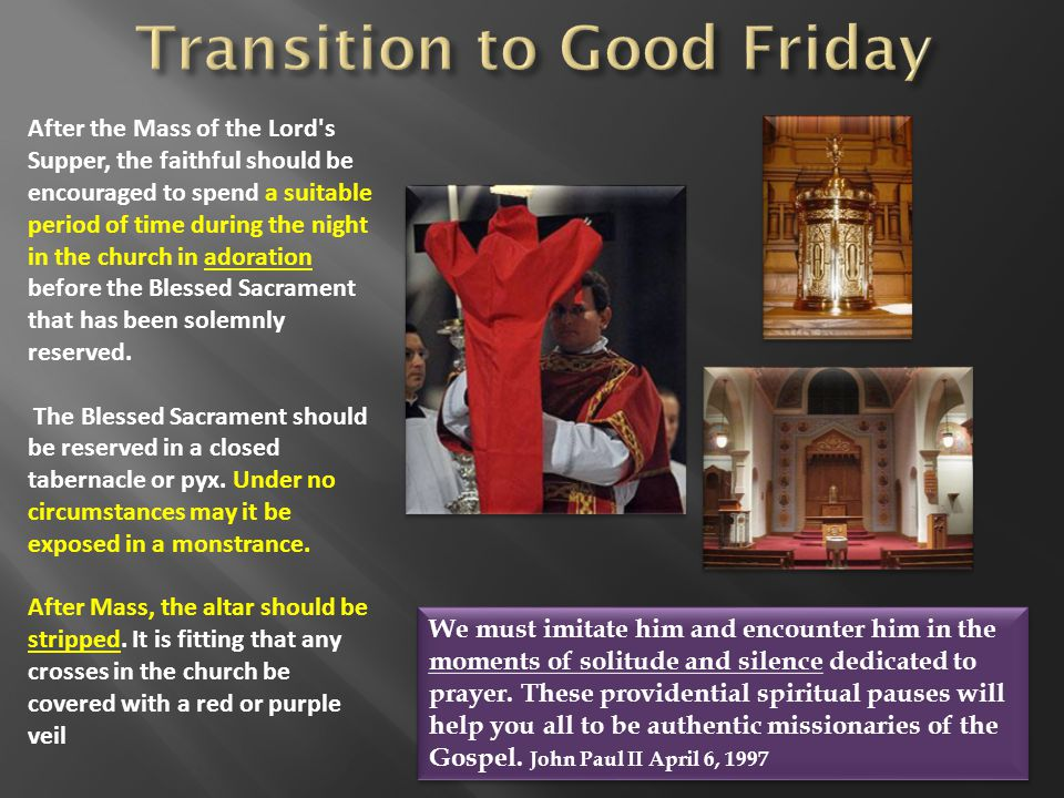 In accordance with ancient tradition, the Church does not celebrate the Eucharist: Holy Communion is distributed … Roman Missal, Good Friday, Celebration of the Lord s Passion, nn.