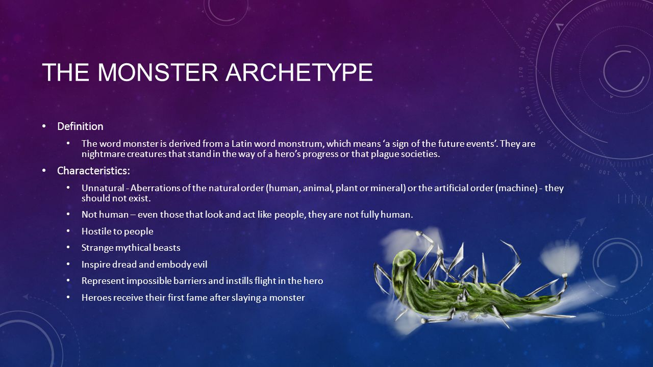 THE MONSTER ARCHETYPE Definition The word monster is derived from a Latin word monstrum, which means 'a sign of the future events'. They are nightmare