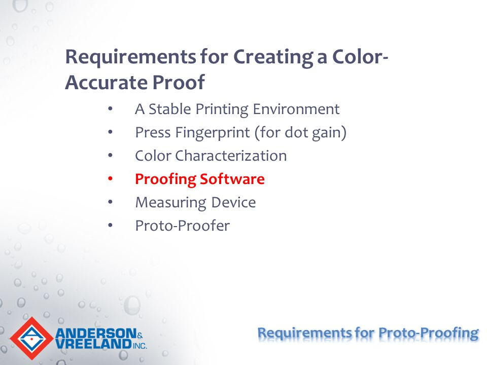 Requirements for Creating a Color- Accurate Proof A Stable Printing Environment Press Fingerprint (for dot gain) Color Characterization Proofing Softw