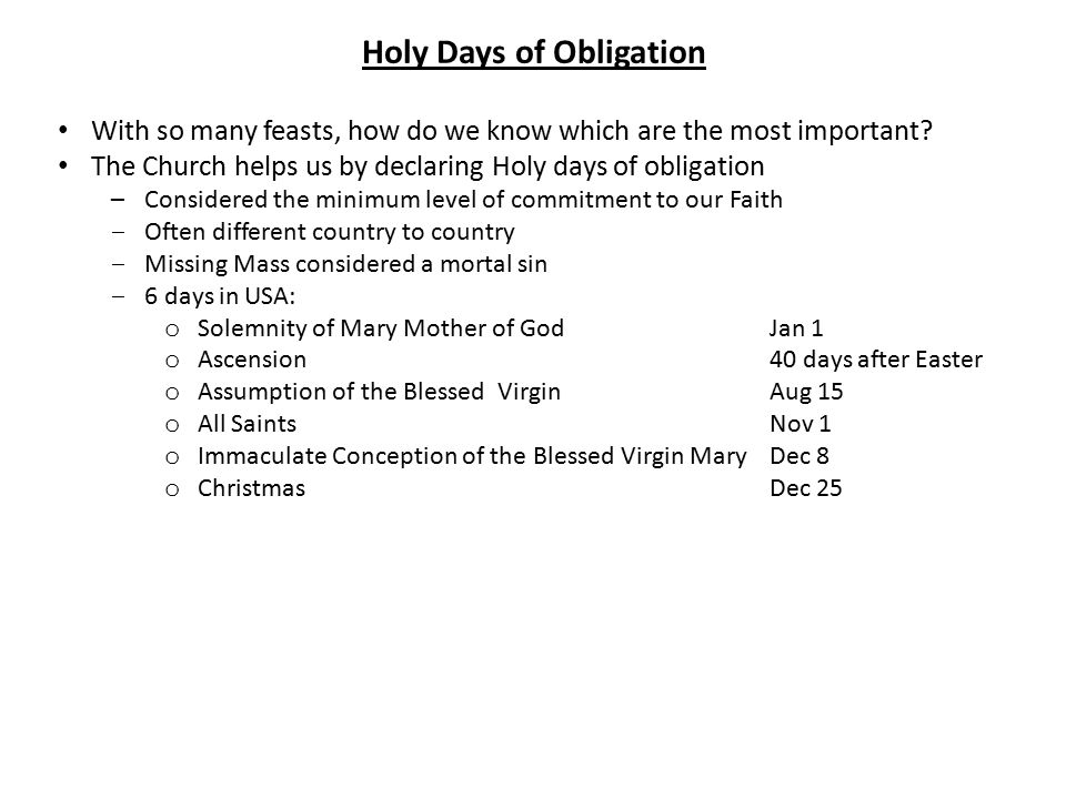 With so many feasts, how do we know which are the most important? The Church helps us by declaring Holy days of obligation –Considered the minimum lev
