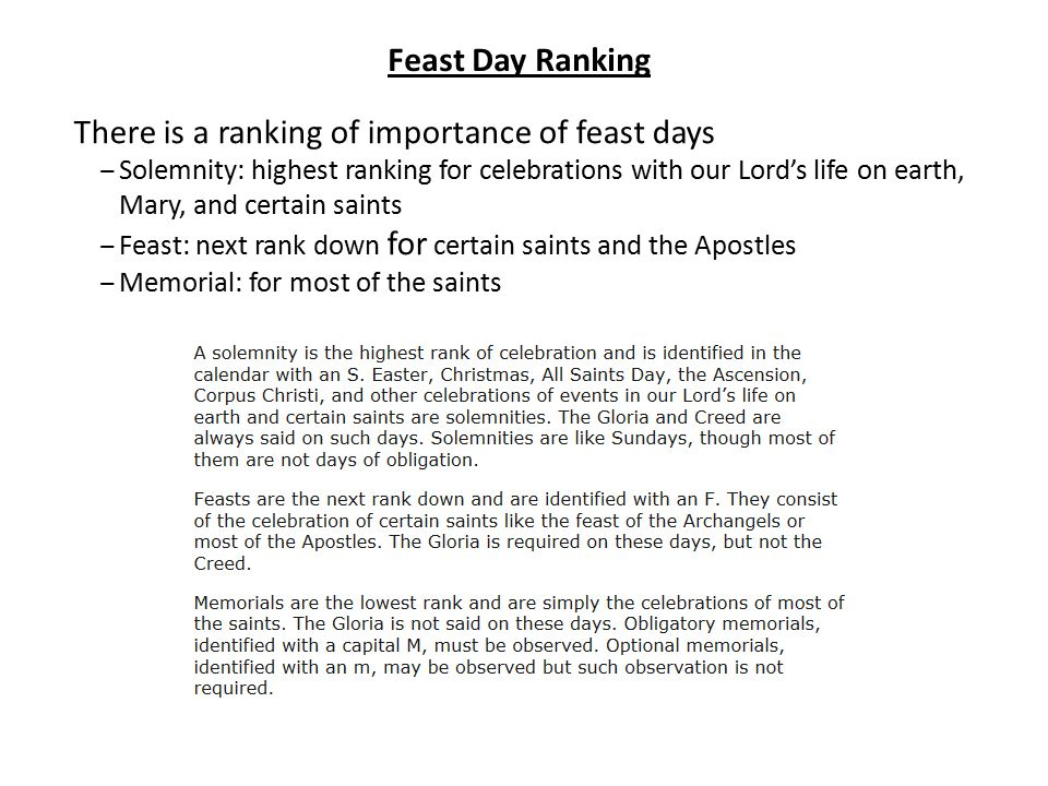 Feast Day Ranking There is a ranking of importance of feast days ‒Solemnity: highest ranking for celebrations with our Lord's life on earth, Mary, and