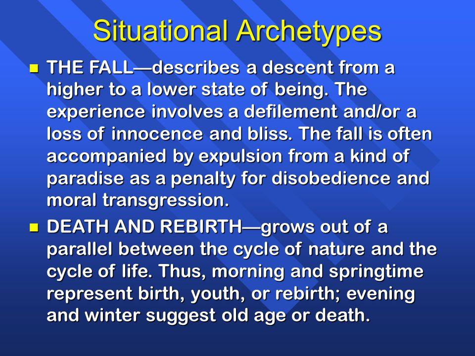 Situational Archetypes n THE FALL—describes a descent from a higher to a lower state of being. The experience involves a defilement and/or a loss of i
