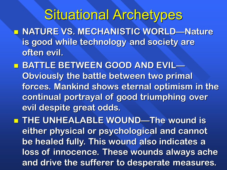 Situational Archetypes n NATURE VS. MECHANISTIC WORLD—Nature is good while technology and society are often evil. n BATTLE BETWEEN GOOD AND EVIL— Obvi