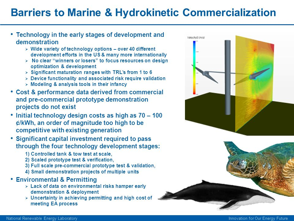 Marine & Hydrokinetic Future Prospects Many of the current barriers to deployment are identical to the early days of land based wind technology development.