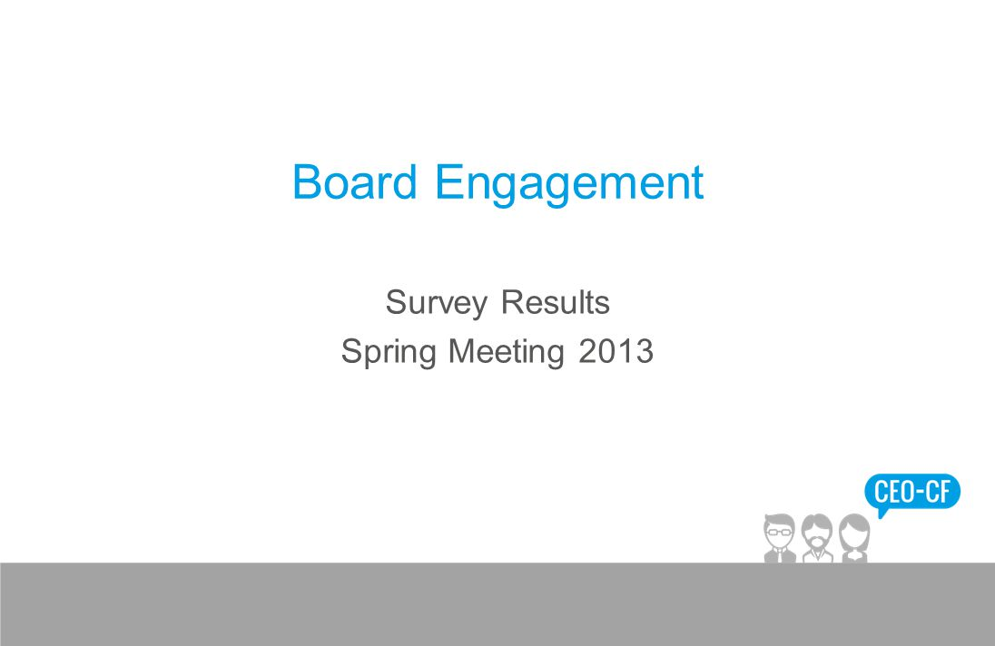 Board Engagement Survey Results Spring Meeting 2013
