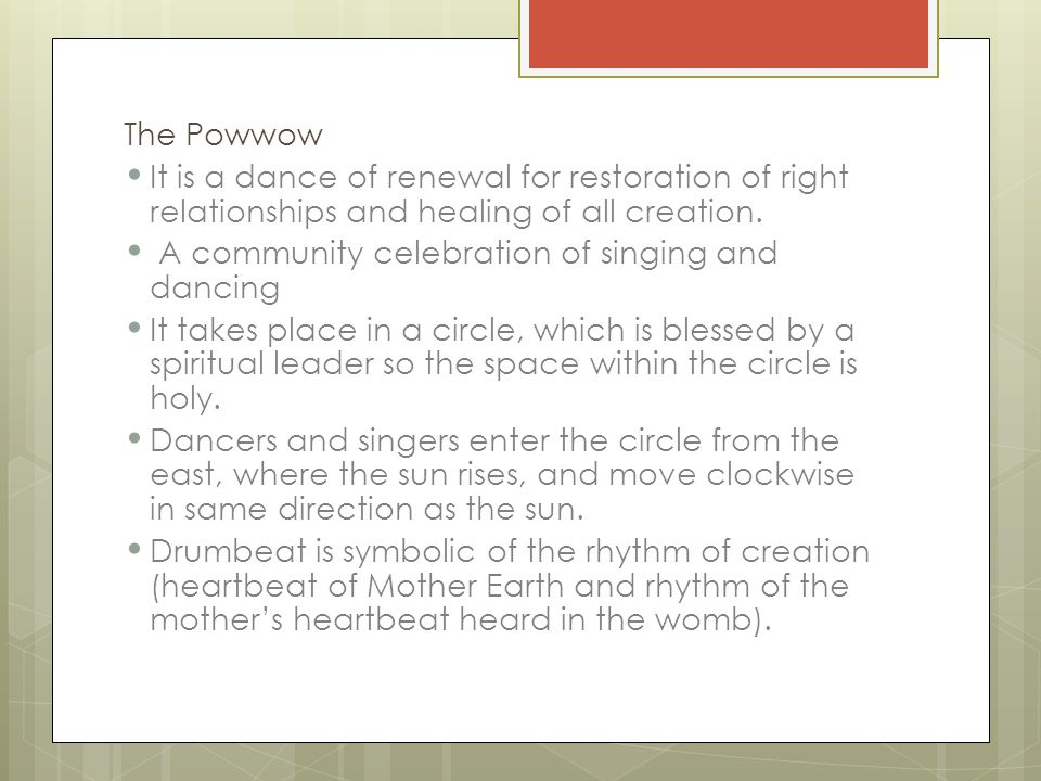 The Powwow It is a dance of renewal for restoration of right relationships and healing of all creation.