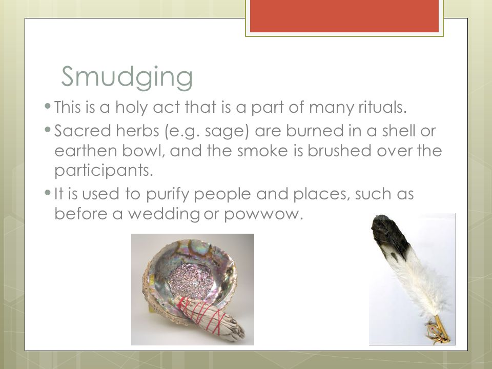 Smudging This is a holy act that is a part of many rituals.