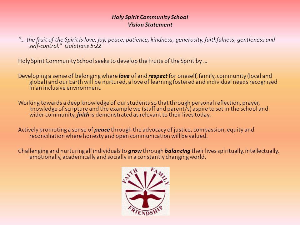 "Holy Spirit Community School Vision Statement ""… the fruit of the Spirit is love, joy, peace, patience, kindness, generosity, faithfulness, gentleness"