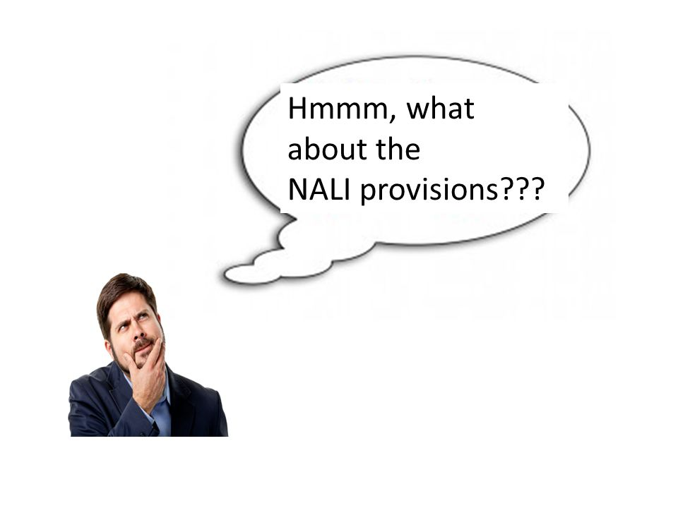 Hmmm, what about the NALI provisions???
